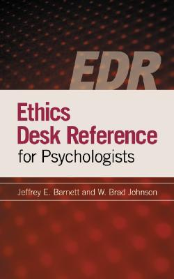 Ethics Desk Reference For Psychologists By Barnett, Jeffrey E./ Johnson, Brad